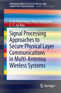 Abbildung von Hong / Lan / Kuo | Signal Processing Approaches to Secure Physical Layer Communications in Multi-Antenna Wireless Systems | 2013