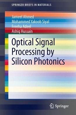 Abbildung von Ahmed / Siyal | Optical Signal Processing by Silicon Photonics | 1. Auflage | 2013 | beck-shop.de