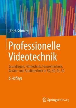 Abbildung von Schmidt | Professionelle Videotechnik | 2013 | Grundlagen, Filmtechnik, Ferns...