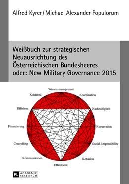 Abbildung von Populorum / Kyrer | Weißbuch zur strategischen Neuausrichtung des Österreichischen Bundesheeres- oder: New Military Governance 2015 | 2013