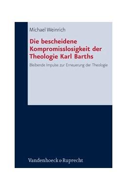 Abbildung von Weinrich | Die bescheidene Kompromisslosigkeit der Theologie Karl Barths | 1. Auflage | 2013 | beck-shop.de