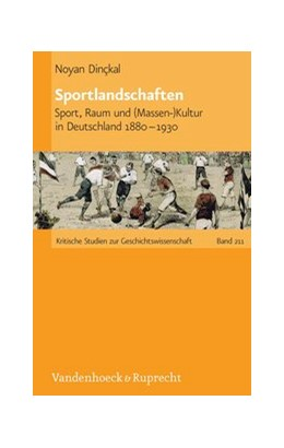 Abbildung von Dinçkal | Sportlandschaften | Aufl. | 2013 | Sport, Raum und (Massen-)Kultu... | Band 211