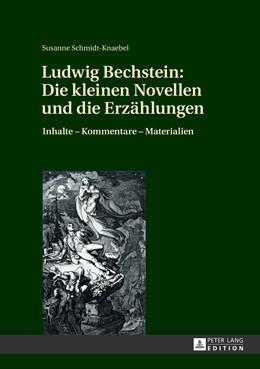 Abbildung von Schmidt-Knaebel | Ludwig Bechstein: Die kleinen Novellen und die Erzählungen | 2013 | Inhalte – Kommentare – Materia...