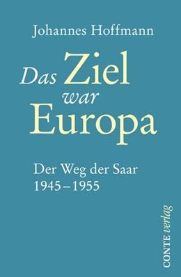 Abbildung von Hoffmann   Das Ziel war Europa   2013   Der Weg der Saar 1945-1955