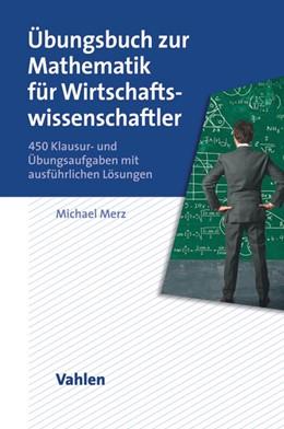 Abbildung von Merz | Übungsbuch zur Mathematik für Wirtschaftswissenschaftler | 2013 | 450 Klausur- und Übungsaufgabe...