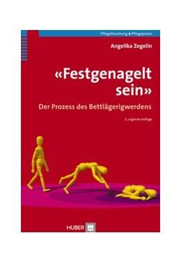 Abbildung von Zegelin   'Festgenagelt sein'   2., erw. Aufl. 2013   2013   Der Prozess des Bettlägerigwer...