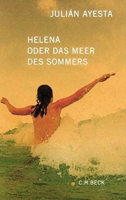 Abbildung von Ayesta, Julián | Helena oder das Meer des Sommers | 4. Auflage | 2004 | beck-shop.de
