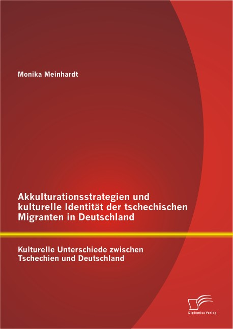 Abbildung von Meinhardt   Akkulturationsstrategien und kulturelle Identität der tschechischen Migranten in Deutschland: Kulturelle Unterschiede zwischen Tschechien und Deutschland   2013