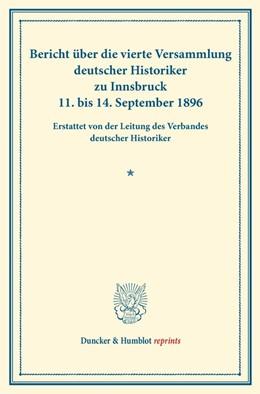 Abbildung von Bericht über die vierte Versammlung deutscher Historiker | 2013 | zu Innsbruck 11. bis 14. Septe...