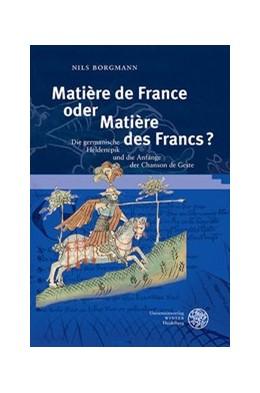 Abbildung von Borgmann | Matière de France oder Matière des Francs? | 2013 | Die germanische Heldenepik und...
