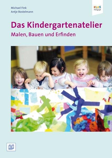 Das Kindergartenatelier: Malen Bauen und Erfinden. | Bostelmann / Fink, 2014 | Buch (Cover)