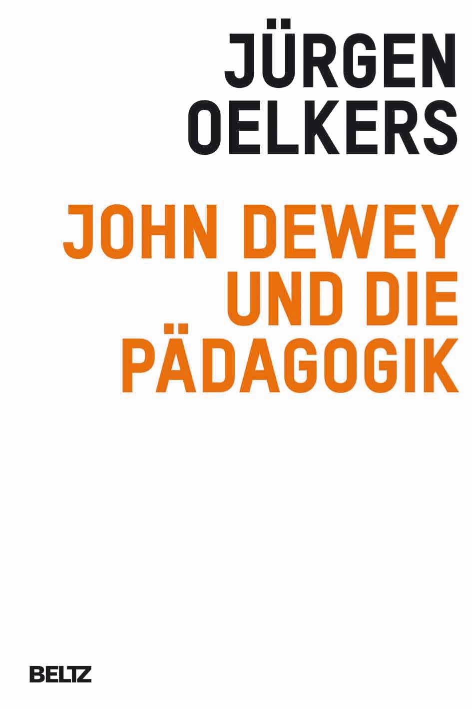 John Dewey und die Pädagogik | Oelkers | Originalausgabe, 2009 | Buch (Cover)