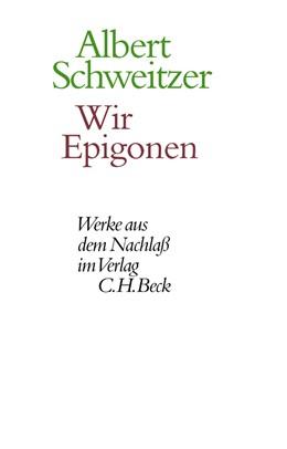 Abbildung von Schweitzer, Albert | Werke aus dem Nachlaß: Wir Epigonen | 2005 | Kultur und Kulturstaat
