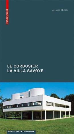Abbildung von Sbriglio | Le Corbusier. La Villa Savoye | 2008