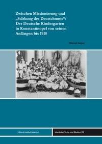 Abbildung von Geser | Zwischen Missionierung und ?Stärkung des Deutschtums?: Der Deutsche Kindergarten in Konstantinopel von seinen Anfängen bis 1918 | 2010