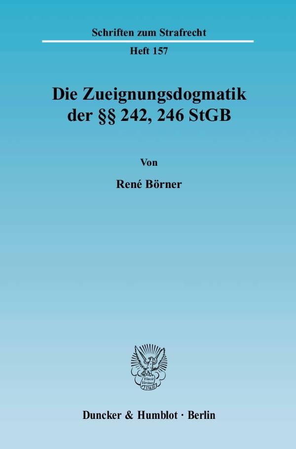 Abbildung von Börner   Die Zueignungsdogmatik der §§ 242, 246 StGB.   2004