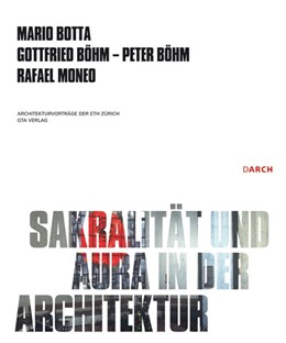 Abbildung von Botta / Böhm | Sakralität und Aura in der Architektur / Sacrality and Aura in Architecture | 2010 | Architekturvorträge der ETH Zü...