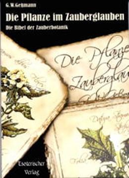 Abbildung von Gessmann | Die Pflanze im Zauberglauben | 2003 | Die Bibel der Zauberbotanik