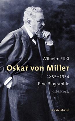 Abbildung von Füßl, Wilhelm   Oskar von Miller   1. Auflage   2005   beck-shop.de