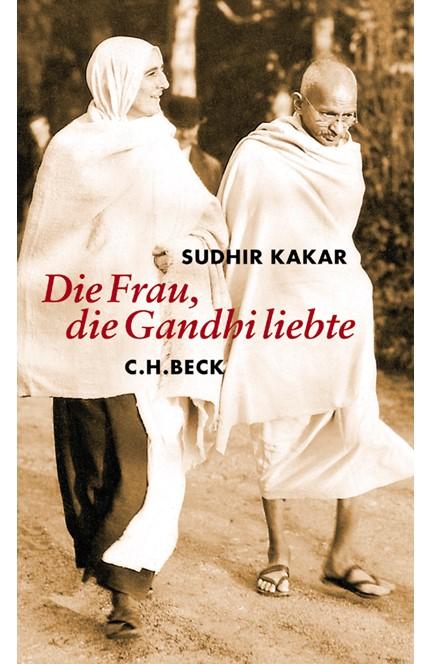 Cover: Sudhir Kakar, Die Frau, die Gandhi liebte