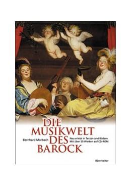 Abbildung von Morbach | Die Musikwelt des Barock | 2., Aufl. 2013 | 2008 | Neu erlebt in Texten und Bilde...