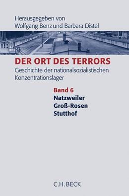 Abbildung von Benz, Wolfgang / Distel, Barbara | Der Ort des Terrors. Geschichte der nationalsozialistischen Konzentrationslager, Band 6: Natzweiler, Groß-Rosen, Stutthof | 1. Auflage | 2007 | beck-shop.de