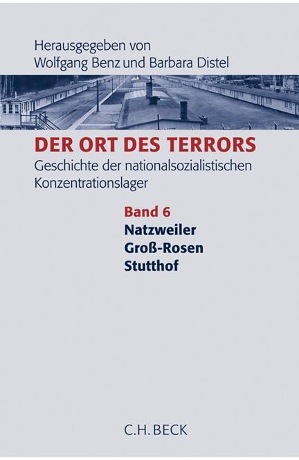 Cover: , Der Ort des Terrors. Geschichte der nationalsozialistischen Konzentrationslager, Band 6: Natzweiler, Groß-Rosen, Stutthof