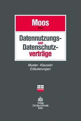 Abbildung von Moos (Hrsg.)   Datennutzungs- und Datenschutzverträge   2014   Muster, Klauseln, Erläuterunge...