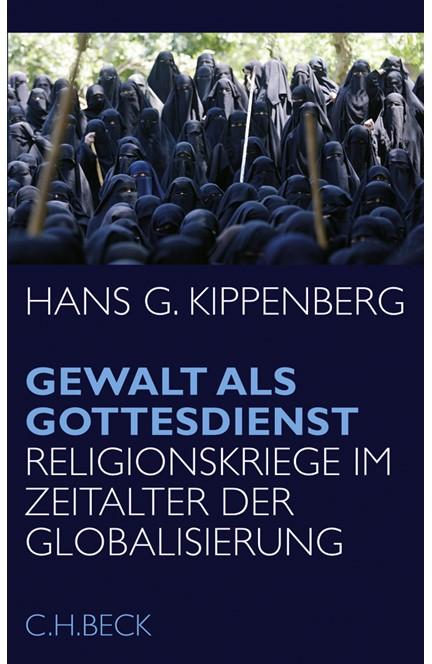 Cover: Hans G. Kippenberg, Gewalt als Gottesdienst