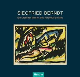 Abbildung von Albert   Siegfried Berndt - Ein Dresdner Meister des Farbholzschnittes   1. Auflage   2013   beck-shop.de