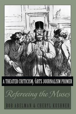 Abbildung von Abelman / Kushner | A Theater Criticism/Arts Journalism Primer | 2013 | Refereeing the Muses