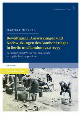 Abbildung von Metzger   Bewältigung, Auswirkungen und Nachwirkungen des Bombenkrieges in Berlin und London 1940–1955   2013   Zerstörung und Wiederaufbau zw...   1