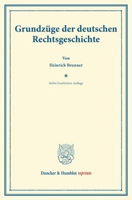 Abbildung von Heymann / Brunner | Grundzüge der deutschen Rechtsgeschichte | 7. bearb. Aufl. (11.–12. Tsd.), nach dem Tode des Verfassers besorgt von Ernst Heymann. | 2013