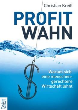 Abbildung von Kreiß | Profitwahn | 2013 | Warum sich eine menschengerech...