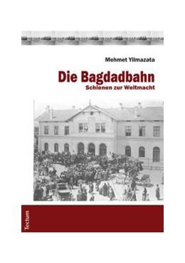 Abbildung von Yilmazata | Die Bagdadbahn | 2013 | Schienen zur Weltmacht