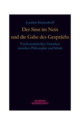 Abbildung von Küchenhoff | Der Sinn im Nein und die Gabe des Gesprächs | 1. Auflage | 2014 | beck-shop.de