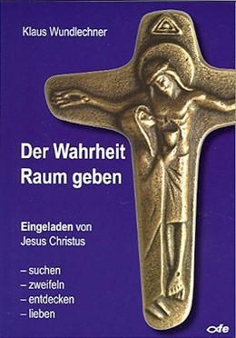 Abbildung von Wundlechner | Der Wahrheit Raum geben | 2013 | Eingeladen von Jesus Christus ...