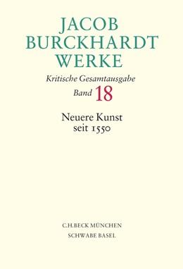 Abbildung von Burckhardt, Jacob | Jacob Burckhardt Werke, Band 18: Neuere Kunst seit 1550 | 2006