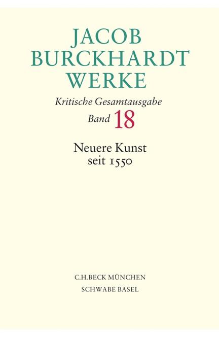 Cover: Jacob Burckhardt, Jacob Burckhardt Werke, Band 18: Neuere Kunst seit 1550