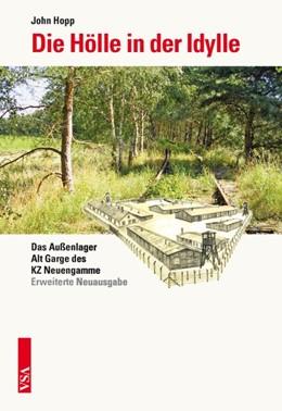 Abbildung von Hopp | Die Hölle in der Idylle | 2013 | Das Außenlager Alt Garge des K...