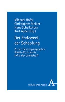 Abbildung von Hofer / Meiller / Schelkshorn / Appel   Der Endzweck der Schöpfung   2013   Zu den Schlussparagraphen (§§ ...