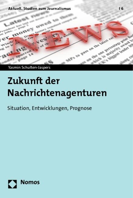 Zukunft der Nachrichtenagenturen | Schulten-Jaspers | 1. Auflage 2013, 2013 | Buch (Cover)