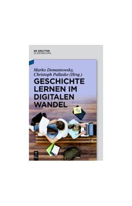 Abbildung von Demantowsky / Pallaske | Geschichte lernen im digitalen Wandel | 1. Auflage | 2014 | beck-shop.de