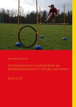 Abbildung von Gerstner | Schülergerechte Leichtathletik als Wettbewerbsform in Schule und Verein | 2010 | KIDS CUP