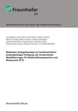 Abbildung von / Weidlich / Thomas | Modulares Anlagenkonzept zur kontinuierlichen, kostengünstigen Fertigung von strukturierten Metallisierungen für Elektronikkomponenten und Biosensoren (P3T). | 2013