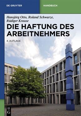 Abbildung von Otto / Schwarze | Die Haftung des Arbeitnehmers | 4. Auflage | 2014 | beck-shop.de