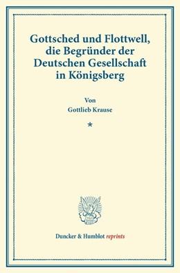 Abbildung von Krause | Gottsched und Flottwell, die Begründer der Deutschen Gesellschaft in Königsberg | 2013 | Festschrift zur Erinnerung an ...