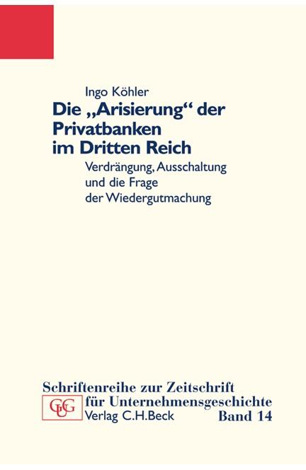 Cover: Ingo Köhler, Die 'Arisierung' der Privatbanken im Dritten Reich