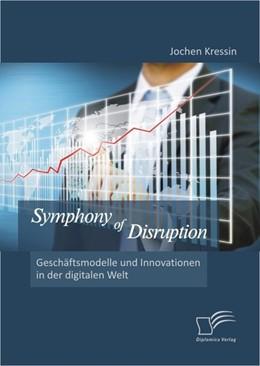 Abbildung von Kressin   Symphony of Disruption: Geschäftsmodelle und Innovationen in der digitalen Welt   1. Auflage   2013