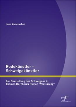 Abbildung von Abdelwahed | Redekünstler – Schweigekünstler: Zur Darstellung des Schweigens in Thomas Bernhards Roman